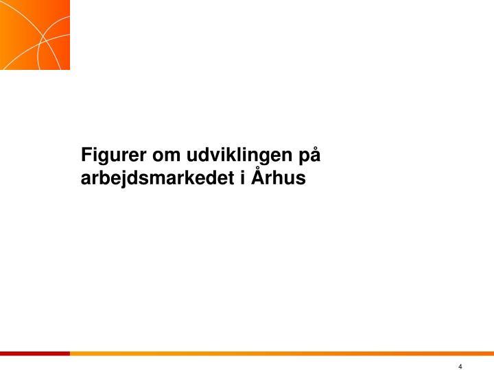 Figurer om udviklingen på arbejdsmarkedet i Århus