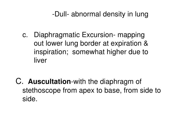 -Dull- abnormal density in lung