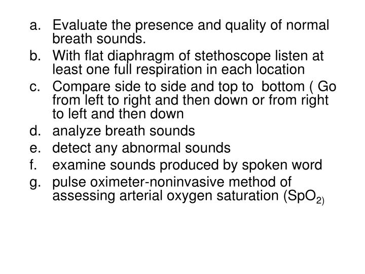 a.Evaluate the presence and quality of normal breath sounds.