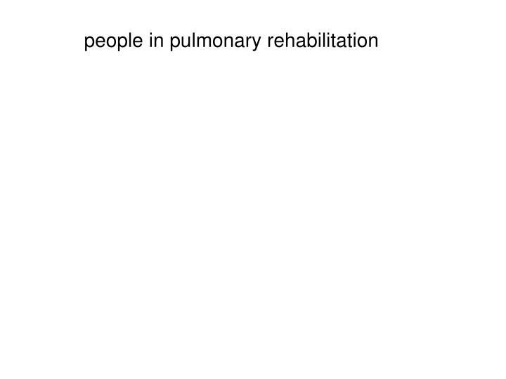 people in pulmonary rehabilitation