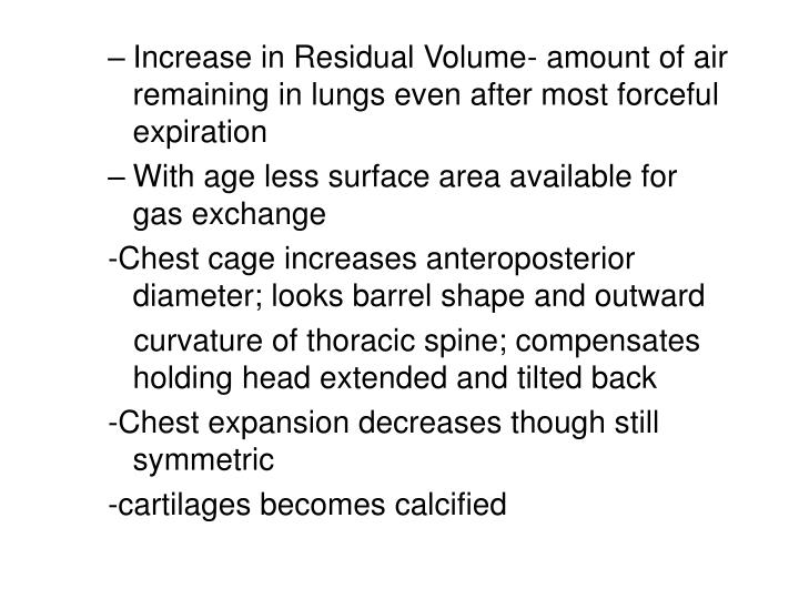 Increase in Residual Volume- amount of air remaining in lungs even after most forceful expiration