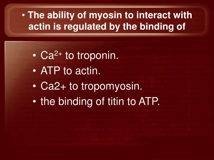The ability of myosin to interact with actin is regulated by the binding of