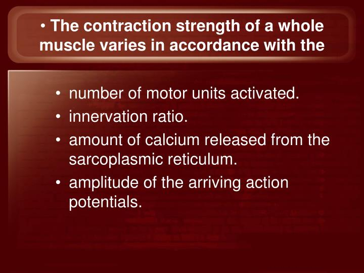 The contraction strength of a whole muscle varies in accordance with the