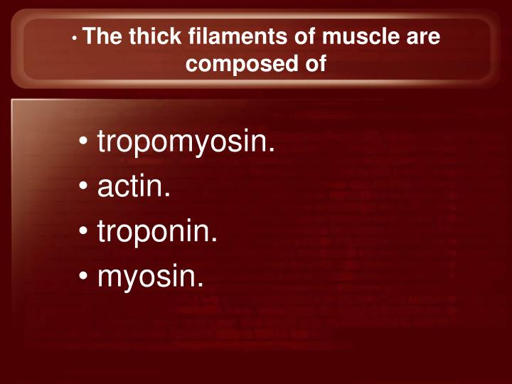 The thick filaments of muscle are composed of