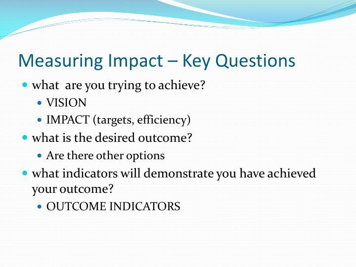Measuring Impact – Key Questions