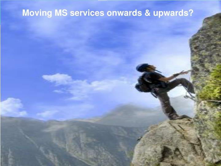 Moving MS services onwards & upwards?
