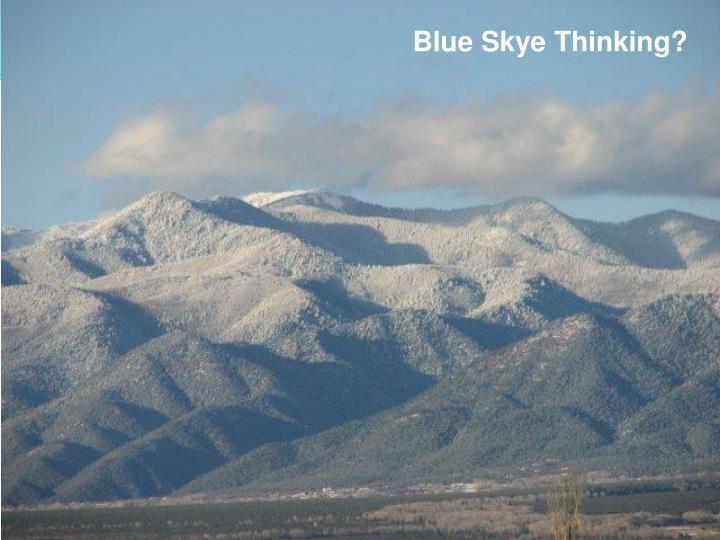 Blue Skye Thinking?