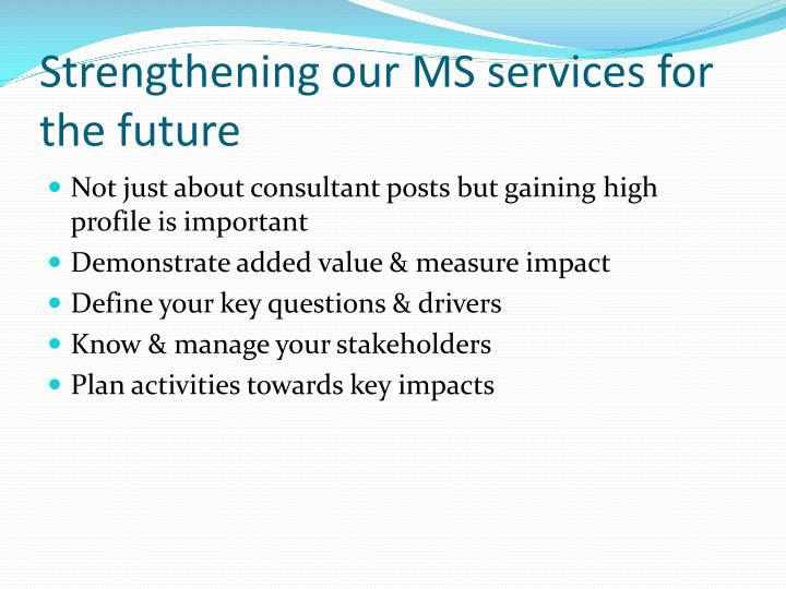 Strengthening our MS services for the future