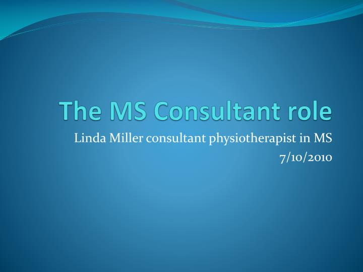 The MS Consultant role