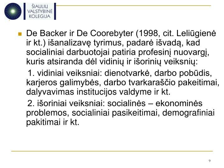 De Backer ir De Coorebyter (1998, cit. Leliūgienė ir kt.) išanalizavę tyrimus, padarė išvadą, kad socialiniai darbuotojai patiria profesinį nuovargį, kuris atsiranda dėl vidinių ir išorinių veiksnių: