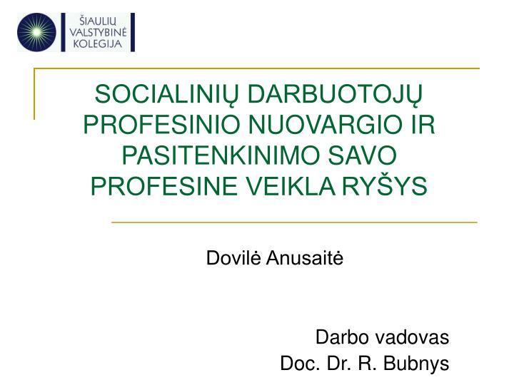 socialini darbuotoj profesinio nuovargio ir pasitenkinimo savo profesine veikla ry ys