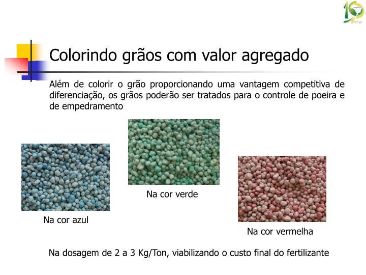 Além de colorir o grão proporcionando uma vantagem competitiva de diferenciação, os grãos poderão ser tratados para o controle de poeira e de empedramento
