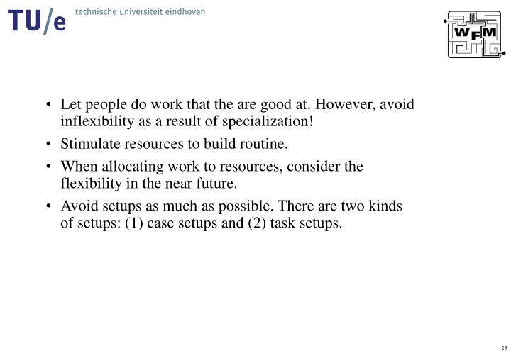 Let people do work that the are good at. However, avoid inflexibility as a result of specialization!