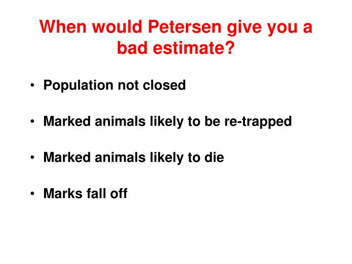 When would Petersen give you a bad estimate?