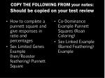 copy the following from your notes should be copied on your test review