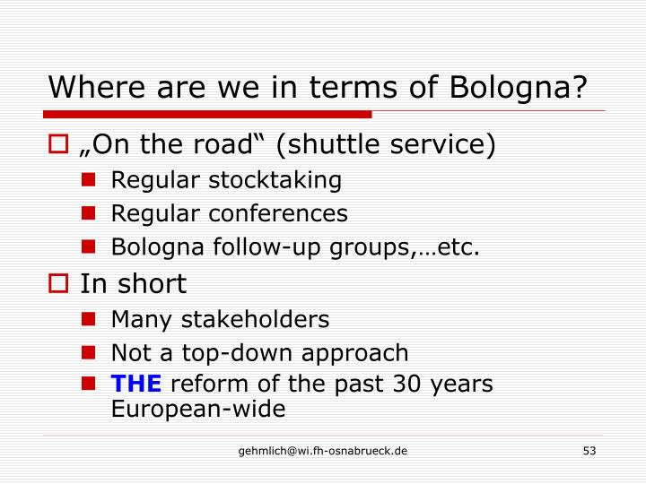 Where are we in terms of Bologna?