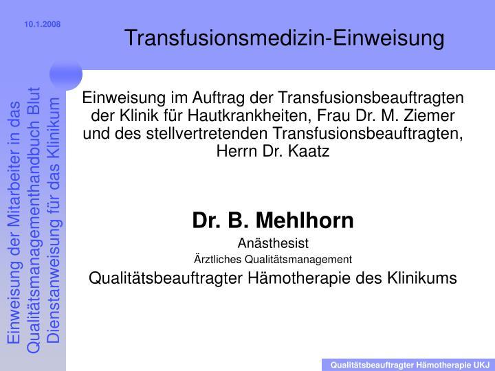 Einweisung im Auftrag der Transfusionsbeauftragten der Klinik für Hautkrankheiten, Frau Dr. M. Ziemer und des stellvertretenden Transfusionsbeauftragten, Herrn Dr. Kaatz