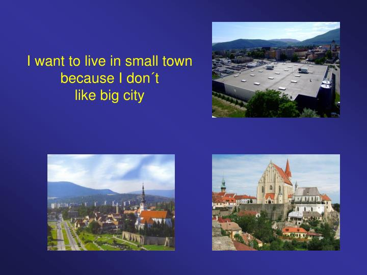 I want to live in small town