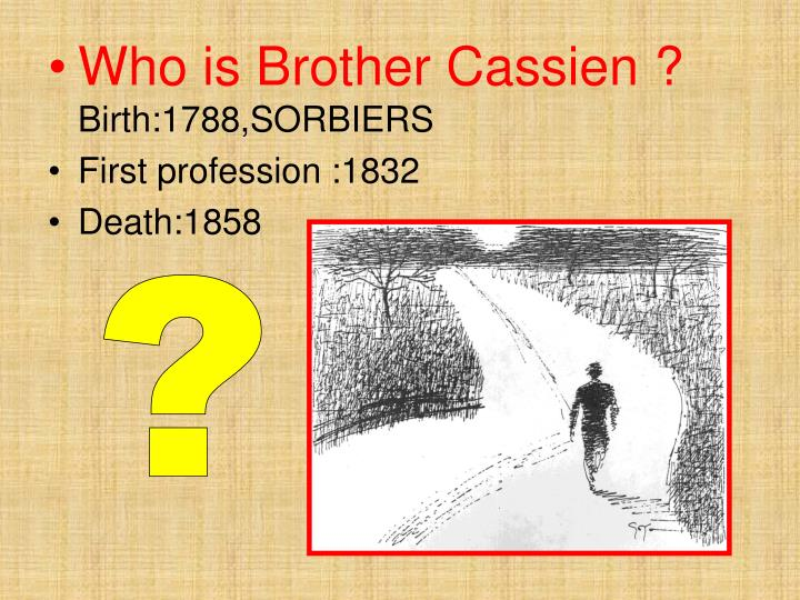 Who is Brother Cassien ?