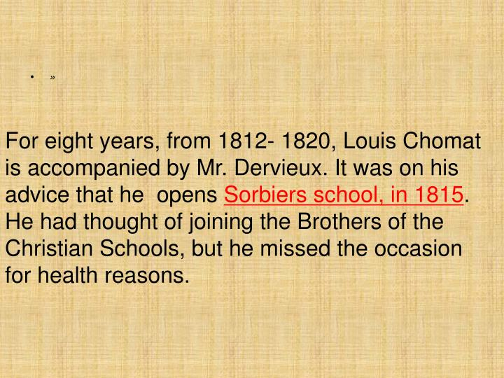 For eight years, from 1812- 1820, Louis Chomat is accompanied by Mr. Dervieux. It was on his advice that he  opens