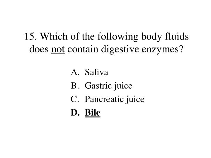 15. Which of the following body fluids does