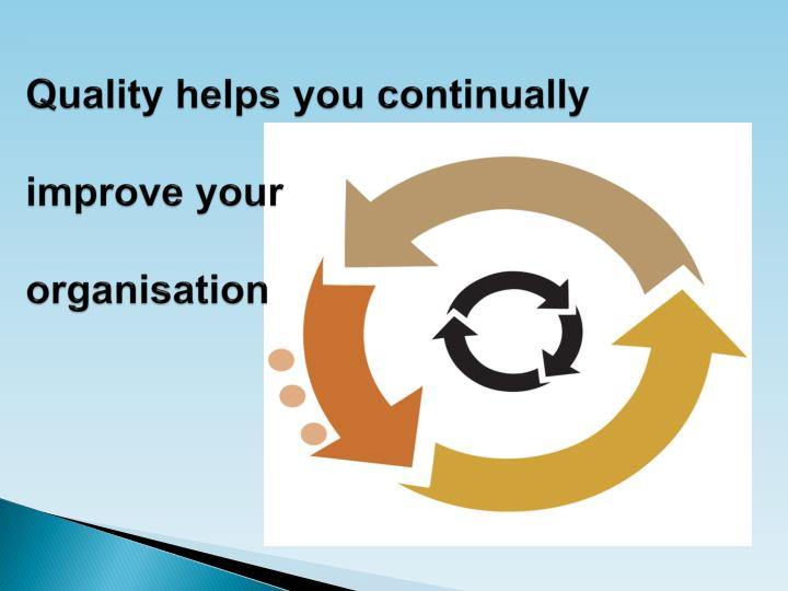 Quality helps you continually