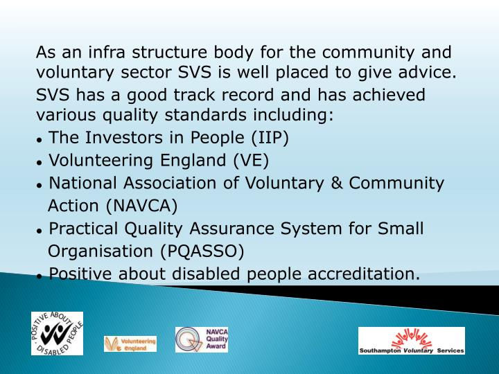 As an infra structure body for the community and voluntary sector SVS is well placed to give advice.