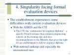 4 singularity facing formal evaluation devices