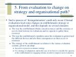 5 from evaluation to change on strategy and organisational path