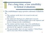for a long time a low sensibility to formal evaluations