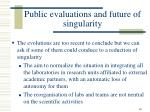 public evaluations and future of singularity