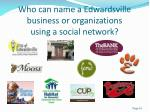who can name a edwardsville business or organizations using a social network