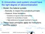 3 universities and system should have the right degree of de centralization
