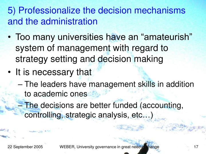 5) Professionalize the decision mechanisms and the administration