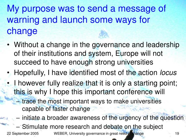 My purpose was to send a message of warning and launch some ways for change
