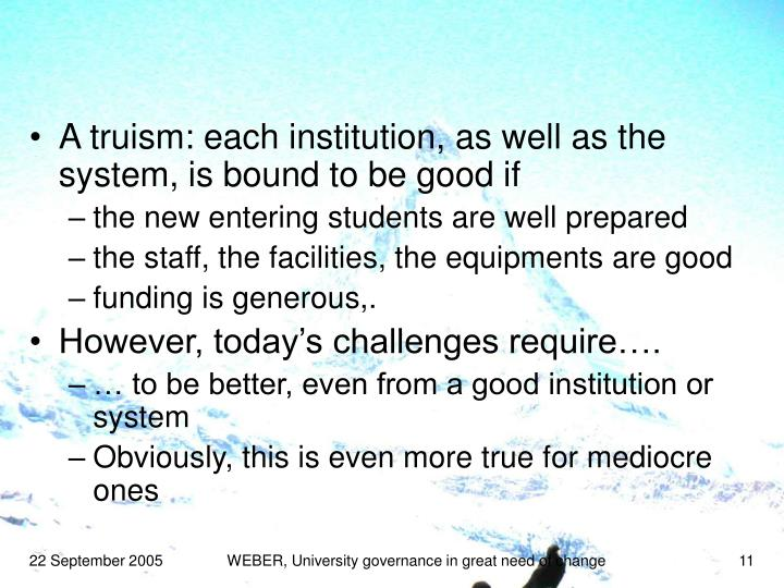 A truism: each institution, as well as the system, is bound to be good if
