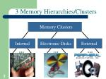 3 memory hierarchies clusters