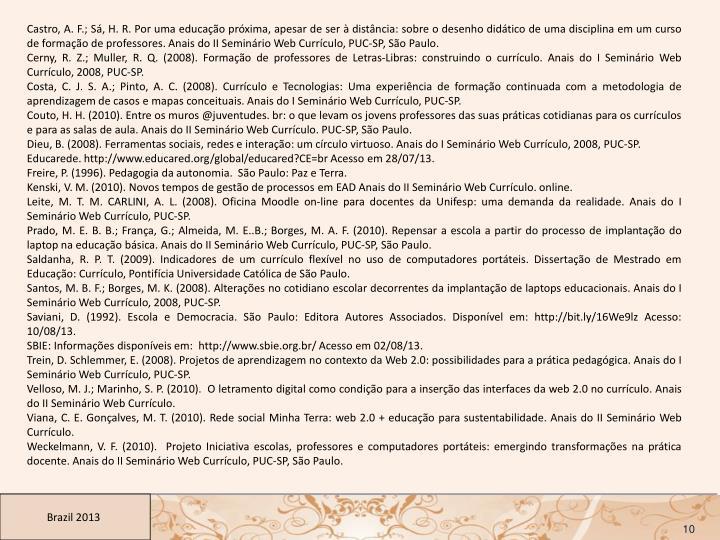 Castro, A. F.; Sá, H. R. Por uma educação próxima, apesar de ser à distância: sobre o desenho didático de uma disciplina em um curso de formação de professores. Anais do II Seminário Web Currículo, PUC-SP, São Paulo.