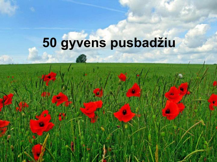 50 gyvens pusbadžiu