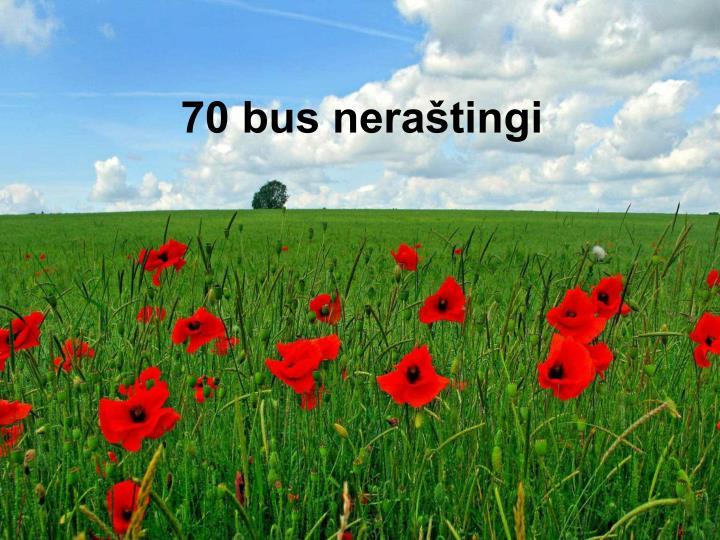 70 bus neraštingi