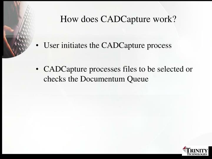 How does CADCapture work?