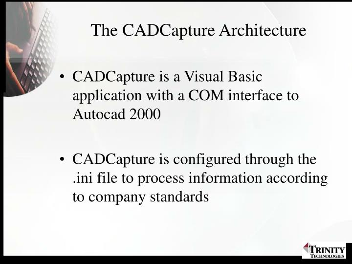 The CADCapture Architecture