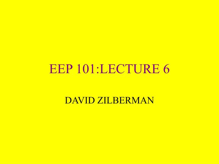 eep 101 lecture 6