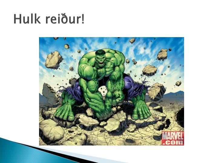 Hulk reiður!