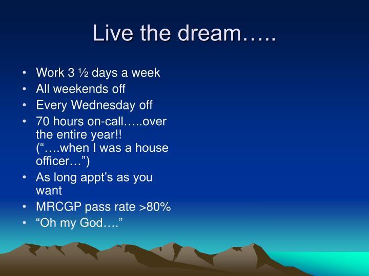 Live the dream…..