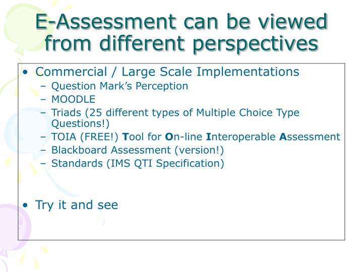 E-Assessment can be viewed from different perspectives