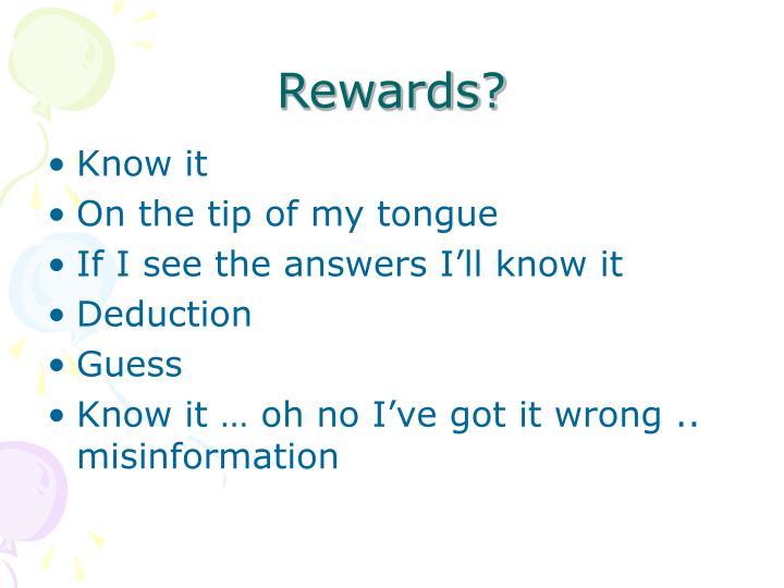 Rewards?
