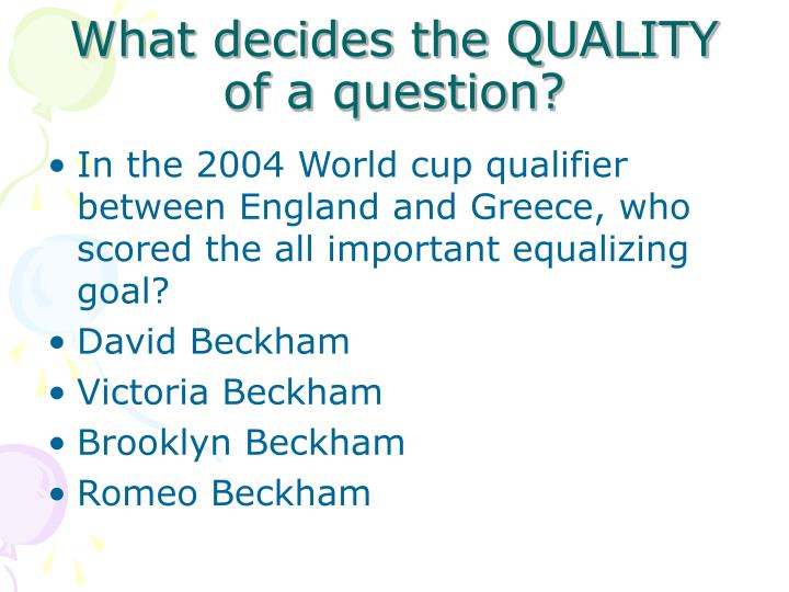 What decides the QUALITY of a question?