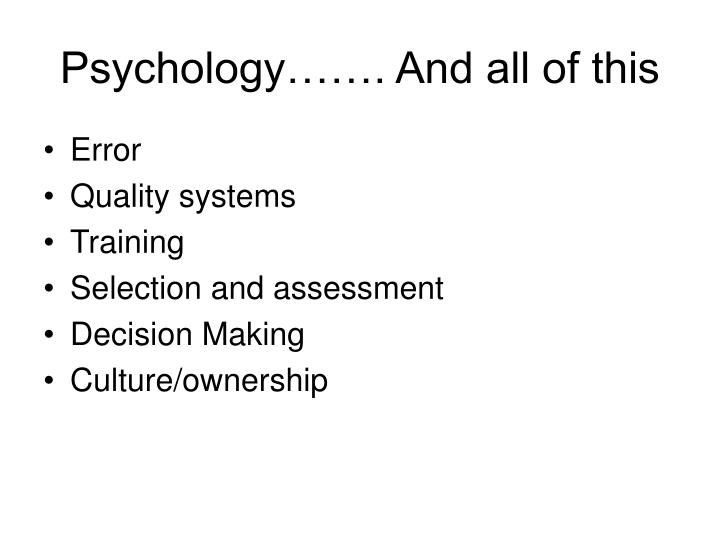 Psychology……. And all of this