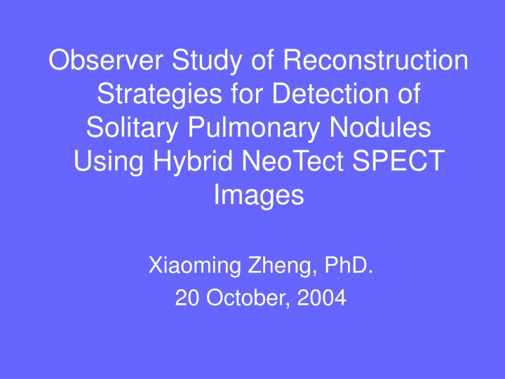 Observer Study of Reconstruction Strategies for Detection of Solitary Pulmonary Nodules Using Hybrid...